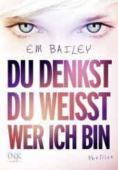 Em Bailey - Du denkst, du weißt, wer ich bin