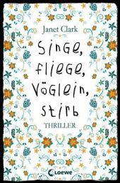 Janet Clark Singe, fliege, Vöglein, stirb