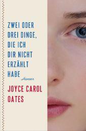 Joyce Carol Oates - Zwei oder drei Dinge, die ich dir nicht erzählt habe - Hanser