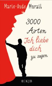 Marie-Aude Murail 3000 Arten Ich liebe dich zu sagen