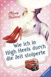 Mandy Hubbard Wie ich in High Heels durch die Zeit stolperte
