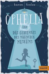 Karen Foxlee - Ophelia und das Geheimnis des magischen Museums