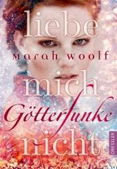 Marah Woolf - GötterFunke: Liebe mich nicht