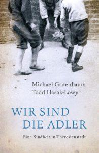 Michael Gruenbaum Todd Hasak-Lowy Wir sind die Adler Eine Kindheit in Theresienstadt
