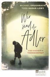 Michael Gruenbaum & Todd Hasak-Lowy - Wir sind die Adler: Eine Kindheit in Theresienstadt
