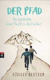 Rüdiger Bertram Der Pfad: Die Geschichte einer Flucht in die Freiheit