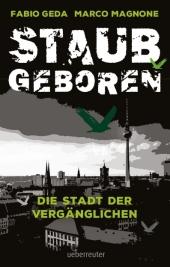 Fabio Geda Marco Magnone Staubgeboren: Die Stadt der Vergänglichen