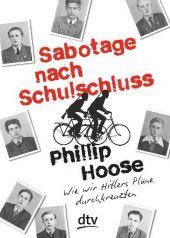 Phillip Hoose - Sabotage nach Schulschluss: Wie wir Hitlers Pläne durchkreuzten