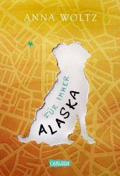 Anna Woltz - Für immer Alaska